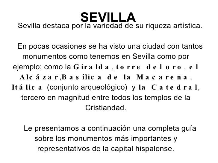 SEVILLA Sevilla destaca por la variedad de su riqueza artística. En pocas ocasiones se ha visto una ciudad con tantos monu...