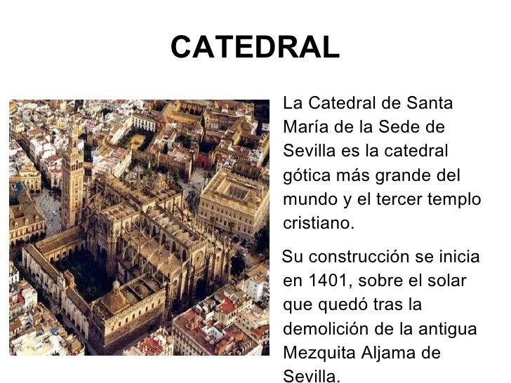 CATEDRAL <ul><li>La Catedral de Santa María de la Sede de Sevilla es la catedral gótica más grande del mundo y el tercer t...