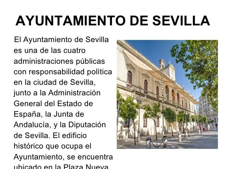 AYUNTAMIENTO DE SEVILLA <ul><li>El Ayuntamiento de Sevilla es una de las cuatro administraciones públicas con responsabili...