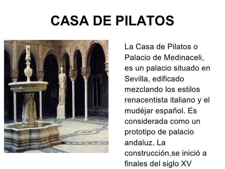 CASA DE PILATOS <ul><li>La Casa de Pilatos o Palacio de Medinaceli, es un palacio situado en Sevilla, edificado mezclando ...