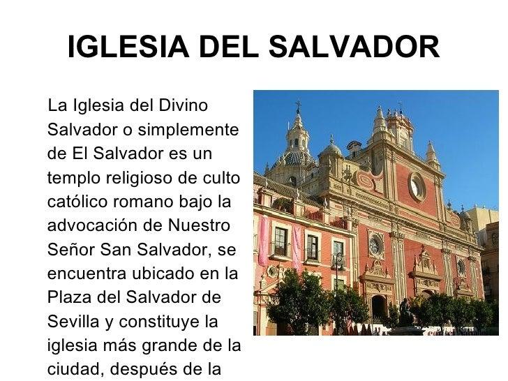IGLESIA DEL SALVADOR <ul><li>La Iglesia del Divino Salvador o simplemente de El Salvador es un templo religioso de culto c...