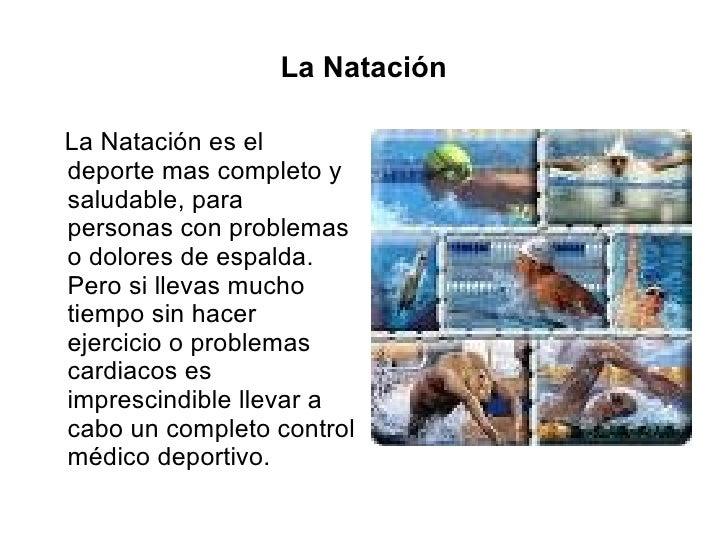 La Natación <ul><li>La Natación es el deporte mas completo y saludable, para personas con problemas o dolores de espalda. ...