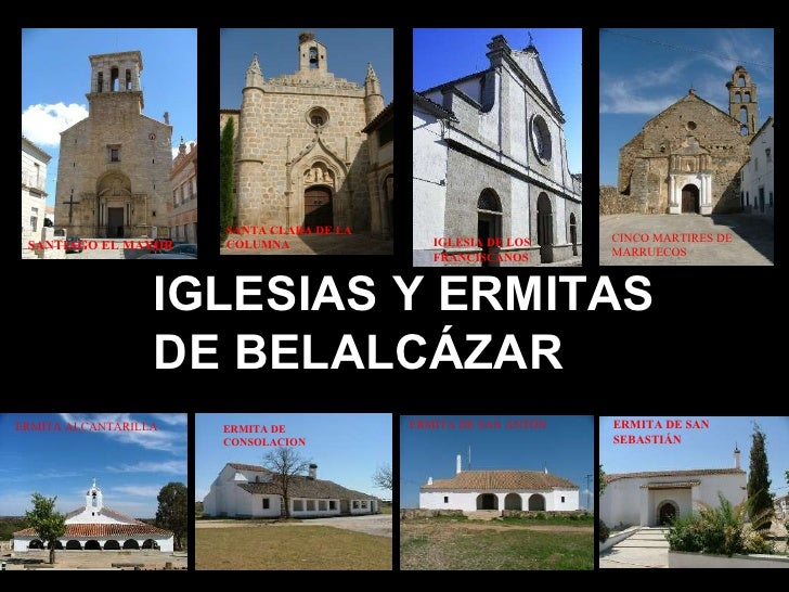 IGLESIAS Y ERMITAS DE BELALCÁZAR CINCO MARTIRES DE MARRUECOS ERMITA ALCANTARILLA ERMITA DE CONSOLACION ERMITA DE SAN ANTÓN...