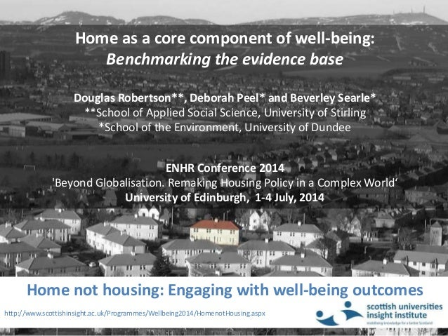 Home not housing: Engaging with well-being outcomes http://www.scottishinsight.ac.uk/Programmes/Wellbeing2014/HomenotHousi...
