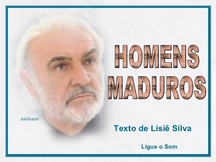 HOMENS  MADUROS  Texto de Lisiê Silva   Ligue o Som