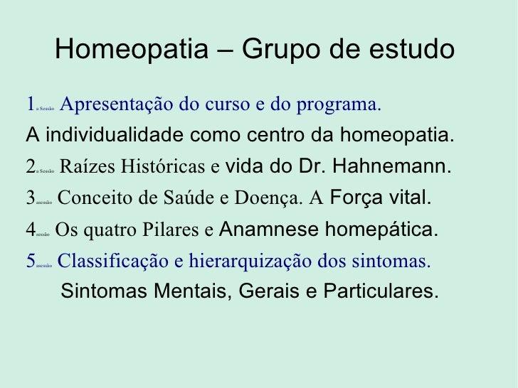 Homeopatia – Grupo de estudo  <ul><li>1 a Sessão  Apresentação do curso e do programa. </li></ul><ul><li>A individualidade...