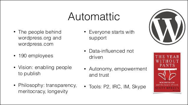 Automattic •  The people behind wordpress.org and wordpress.com  • !  Everyone starts with support  •  Data-influenced not ...