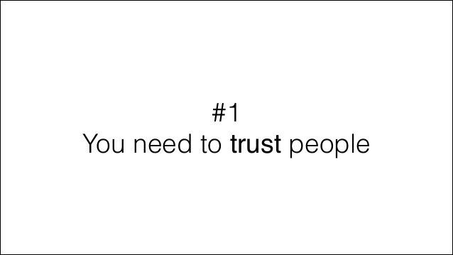 #1 You need to trust people