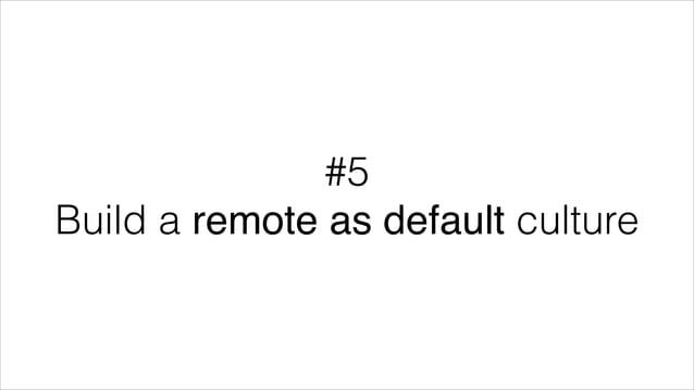#5 Build a remote as default culture