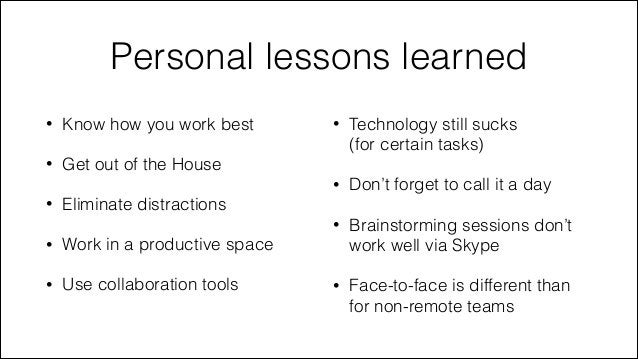 Personal lessons learned •  Technology still sucks  (for certain tasks) Don't forget to call it a day  •  Know how you wo...