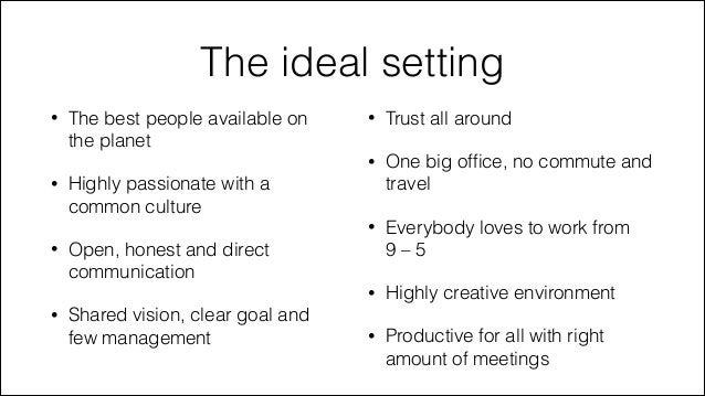 The ideal setting  •  One big office, no commute and travel Everybody loves to work from 9–5  •  •  Trust all around  •  •...