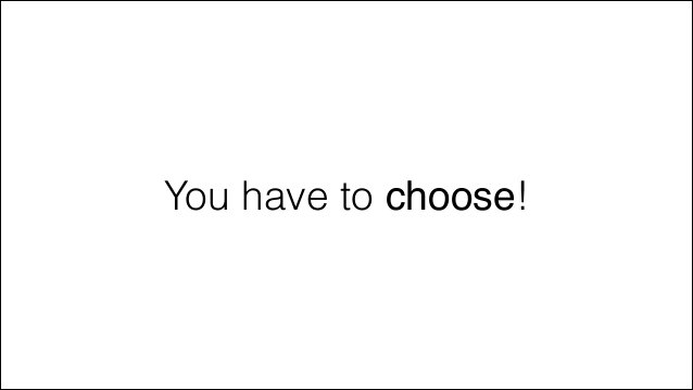 You have to choose!