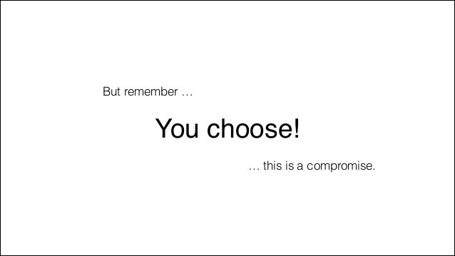 But remember …  You choose! … this is a compromise.
