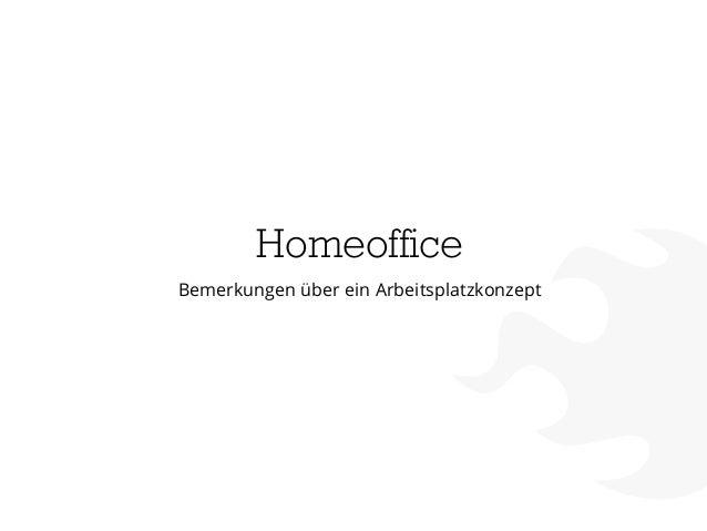 Homeoffice Bemerkungen über ein Arbeitsplatzkonzept