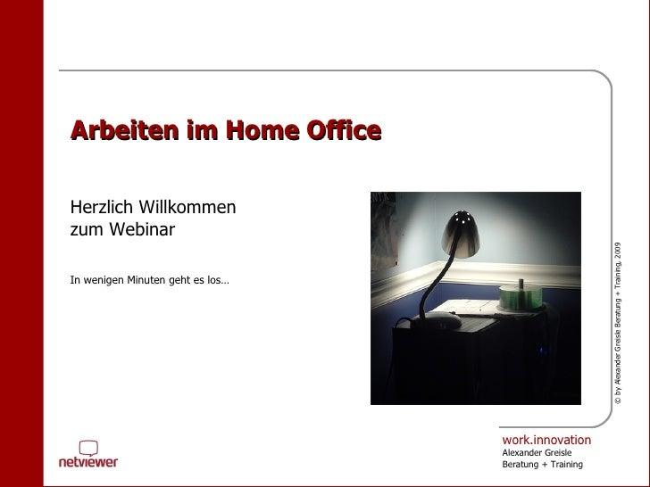Arbeiten im Home Office Herzlich Willkommen  zum Webinar In wenigen Minuten geht es los…
