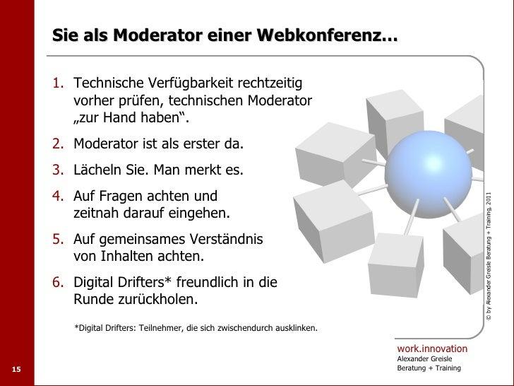 Sie als Moderator einer Webkonferenz…     1. Technische Verfügbarkeit rechtzeitig        vorher prüfen, technischen Modera...