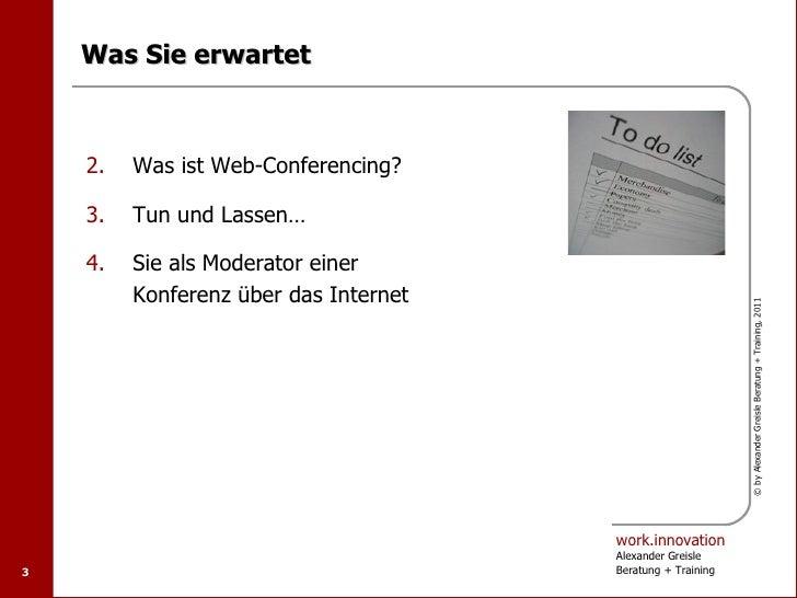 Was Sie erwartet    2.   Was ist Web-Conferencing?    3.   Tun und Lassen…    4.   Sie als Moderator einer         Konfere...