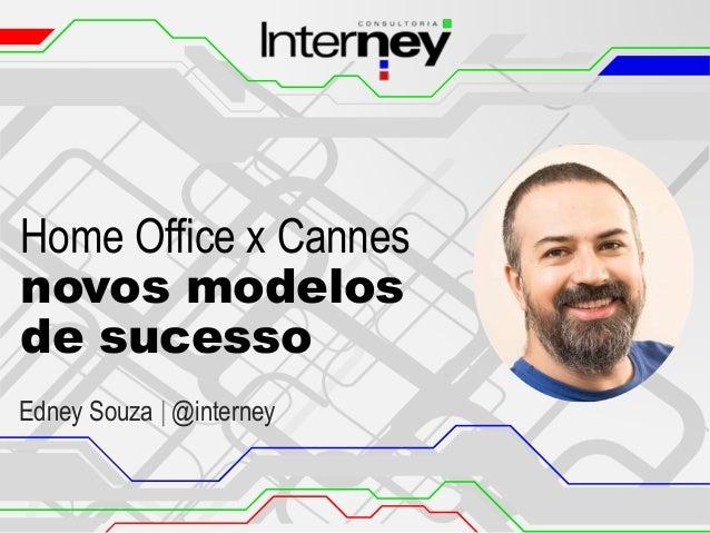 Home Office x Cannes novos modelos de sucesso Edney Souza | @interney
