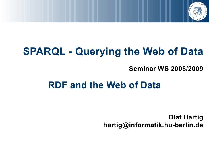 SPARQL - Querying the Web of Data                       Seminar WS 2008/2009      RDF and the Web of Data                 ...
