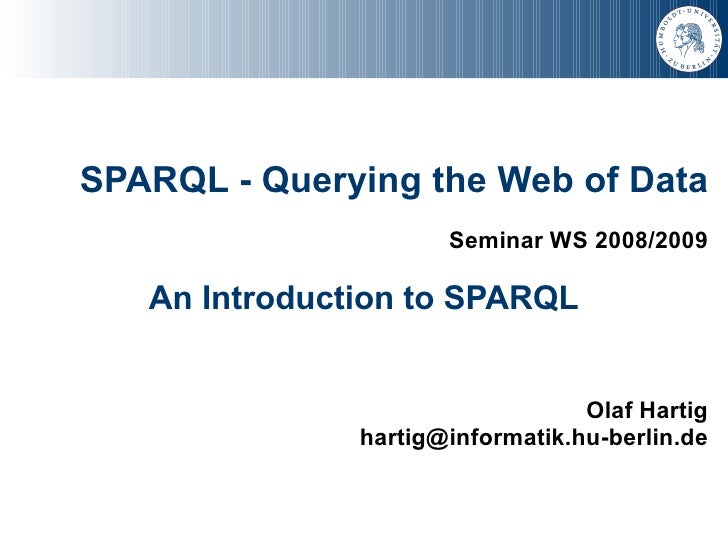 SPARQL - Querying the Web of Data                       Seminar WS 2008/2009     An Introduction to SPARQL                ...