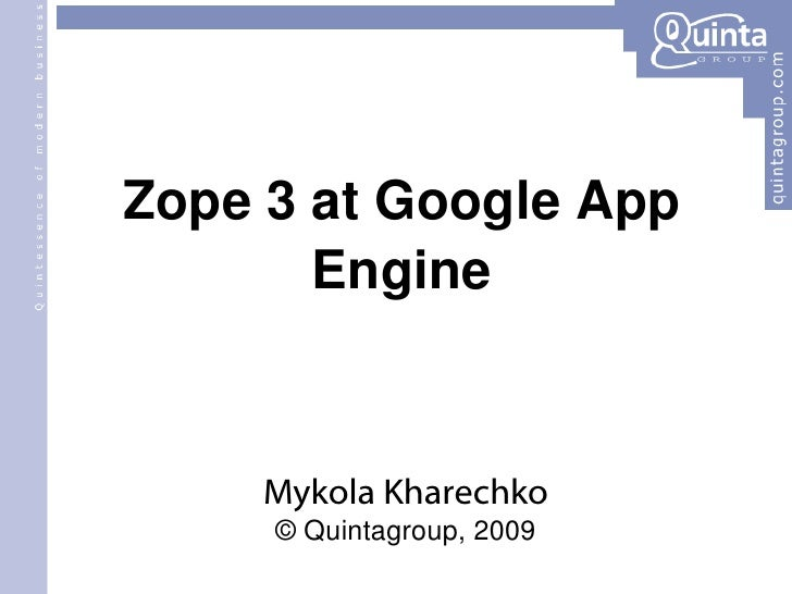 Zope 3 at Google App Engine Mykola Kharechko © Quintagroup, 2009
