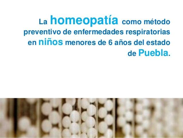 La homeopatía como método preventivo de enfermedades respiratorias en niños menores de 6 años del estado de Puebla.