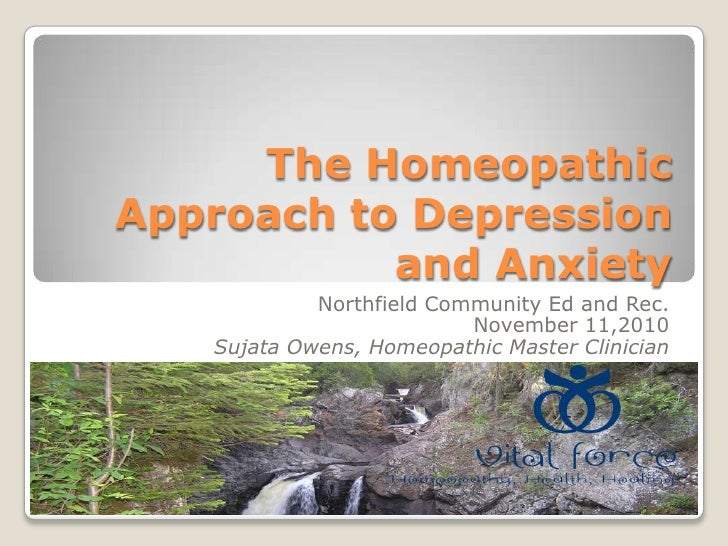The Homeopathic Approach to Depression and Anxiety<br />Northfield Community Ed and Rec. <br />November 11,2010<br />Sujat...