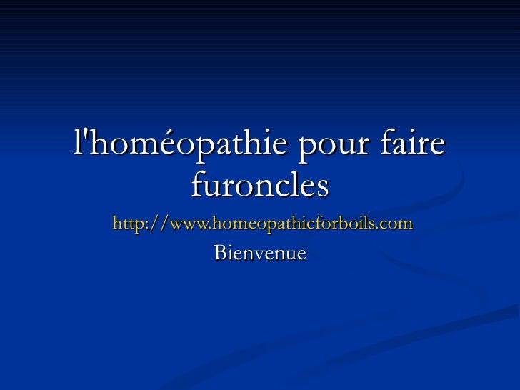 l'homéopathie pour faire furoncles http://www.homeopathicforboils.com Bienvenue