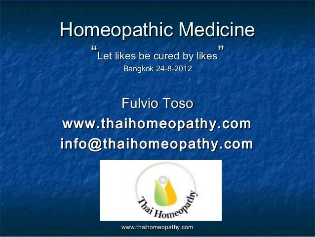 """Homeopathic Medicine  """"Let likes be cured by likes""""          Bangkok 24-8-2012       Fulvio Tosowww.thaihomeopathy.cominfo..."""