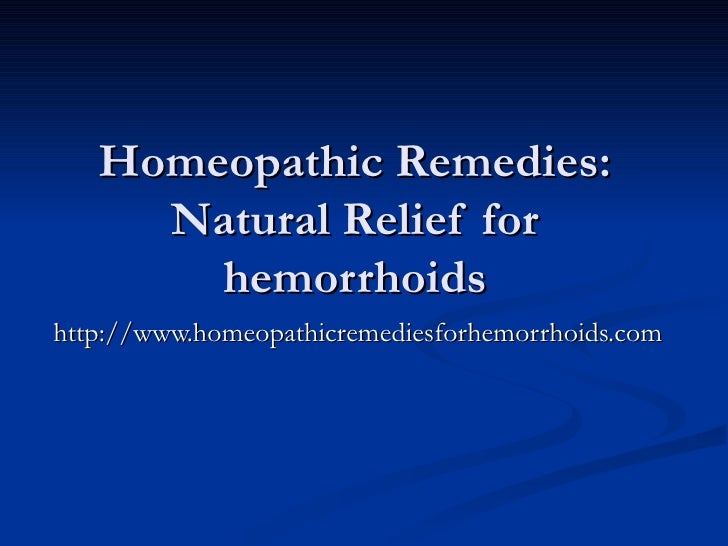 Homeopathic Remedies: Natural Relief for hemorrhoids http://www.homeopathicremediesforhemorrhoids.com