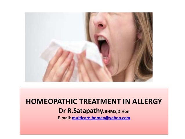 HOMEOPATHIC TREATMENT IN ALLERGY Dr R.Satapathy.BHMS,D.Hon E-mail: multicare.homeo@yahoo.com