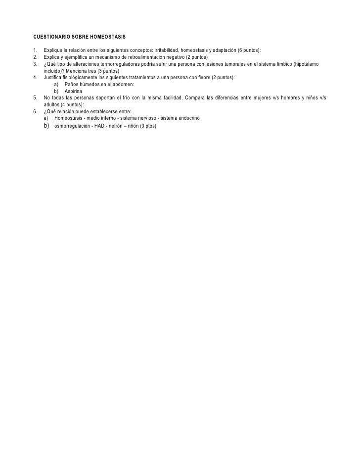 CUESTIONARIO SOBRE HOMEOSTASIS1.   Explique la relación entre los siguientes conceptos: irritabilidad, homeostasis y adapt...
