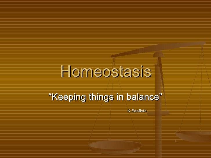 """Homeostasis""""Keeping things in balance""""                  K.Seefloth"""
