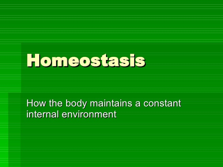 Homeostasis How the body maintains a constant internal environment