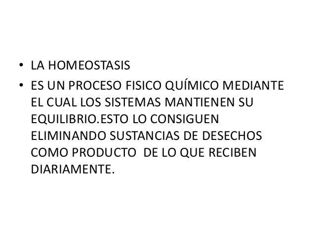 • LA HOMEOSTASIS  • ES UN PROCESO FISICO QUÍMICO MEDIANTE  EL CUAL LOS SISTEMAS MANTIENEN SU  EQUILIBRIO.ESTO LO CONSIGUEN...