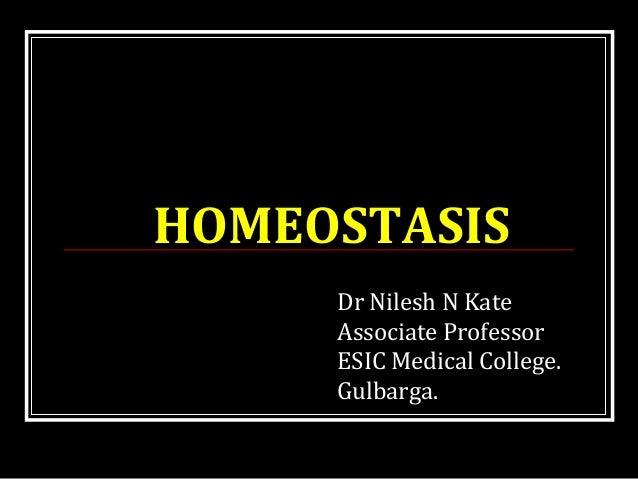 HOMEOSTASIS Dr Nilesh N Kate Associate Professor ESIC Medical College. Gulbarga.