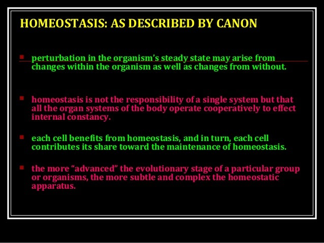 HOMEOSTASIS: AS DESCRIBED BY CANON  perturbation in the organism's steady state may arise from changes within the organis...