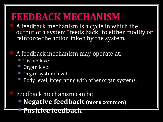 """FEEDBACK MECHANISM  A feedback mechanism is a cycle in which the output of a system """"feeds back"""" to either modify or rein..."""