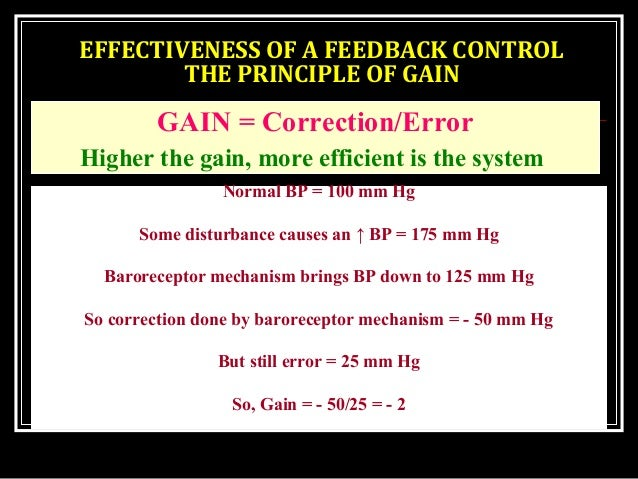 EFFECTIVENESS OF A FEEDBACK CONTROL THE PRINCIPLE OF GAIN GAIN = Correction/Error Higher the gain, more efficient is the s...