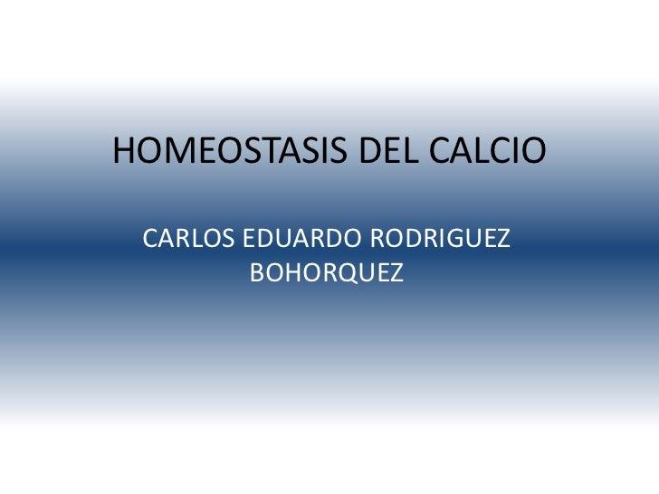 HOMEOSTASIS DEL CALCIO CARLOS EDUARDO RODRIGUEZ        BOHORQUEZ