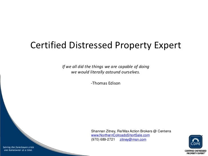 Certified Distressed Property ExpertIf we all did the things we are capable of doing we would literally astound ourselves....