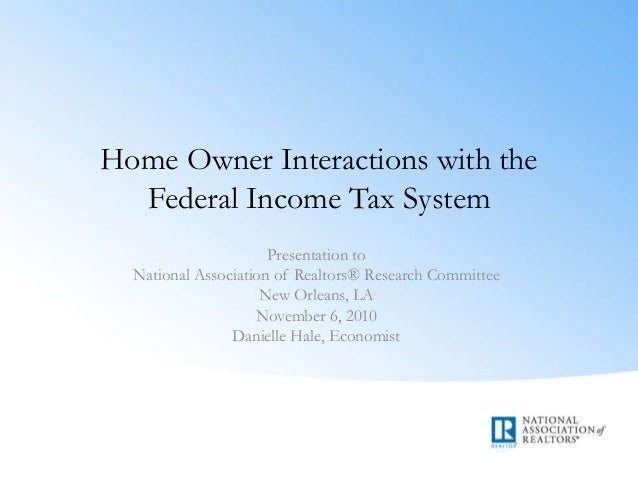Home Owner Interactions with the Federal Income Tax System Presentation to National Association of Realtors® Research Comm...