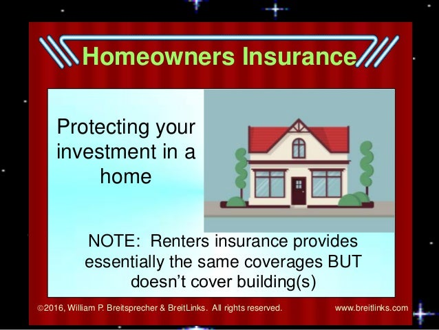 2016, William P. Breitsprecher & BreitLinks. All rights reserved. www.breitlinks.com Homeowners Insurance Protecting your...