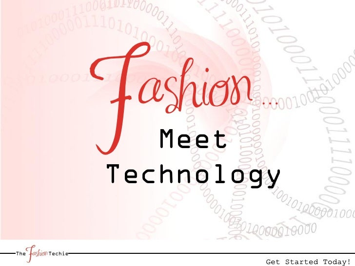 Fashion …    Meet Technology           Get Started Today!