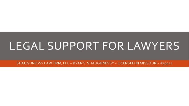 LEGAL SUPPORT FOR LAWYERS SHAUGHNESSY LAW FIRM, LLC – RYAN S. SHAUGHNESSY – LICENSED IN MISSOURI - #39922