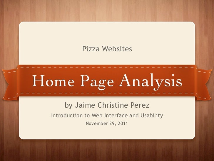 Pizza WebsitesHome Page Analysis       by Jaime Christine Perez  Introduction to Web Interface and Usability              ...