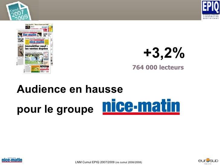 Audience en hausse pour le groupe Et  +3,2% LNM Cumul EPIQ 2007/2009  (vs cumul 2006/2008) 1 400 000 lecteurs