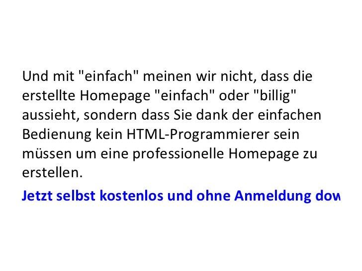 <ul><li>Und mit &quot;einfach&quot; meinen wir nicht, dass die erstellte Homepage &quot;einfach&quot; oder &quot;billig&qu...