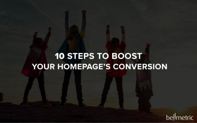 10 STEPS TO BOOST YOUR HOMEPAGE'S CONVERSION  bellmetric