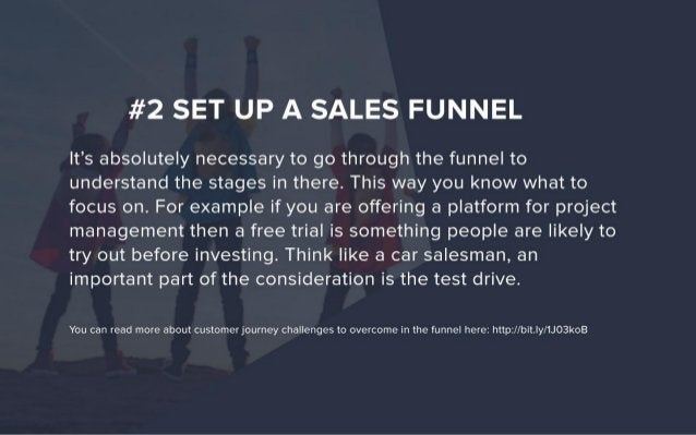 #2 SET UP A SALES FUNNEL  It's absolutely necessary to go through the funnel to understand the stages in there.  This way ...